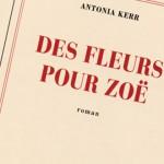 Des fleurs pour Zoë, un premier roman sur le fil du rasoir